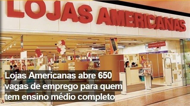 Lojas Americanas Vagas  Lojas Americanas abre 650 vagas de emprego para ensino médio completo